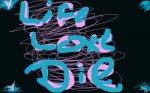 Life,Love,Die