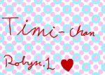 Timi-chan        Robyn.L ♥