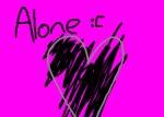 Alone;;
