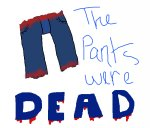 The Pants were DEAD
