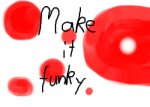 MAKE IT FUNKY