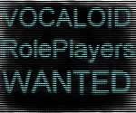 VOCALOID ROLEPLAYERS WANTED!